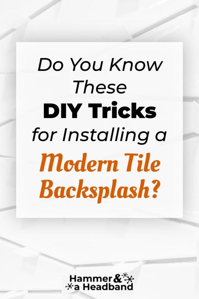 Do you know these DIY tricks for installing a modern tile backsplash?