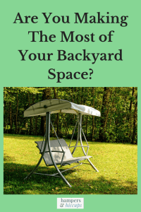 Are You Making The Most of Your Backyard Space?