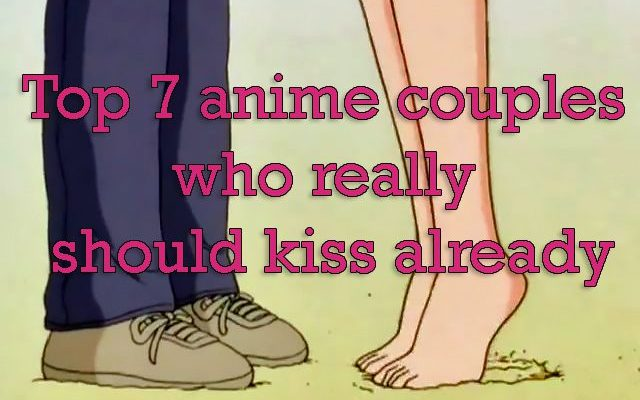 Top 7 anime couples who really should kiss already