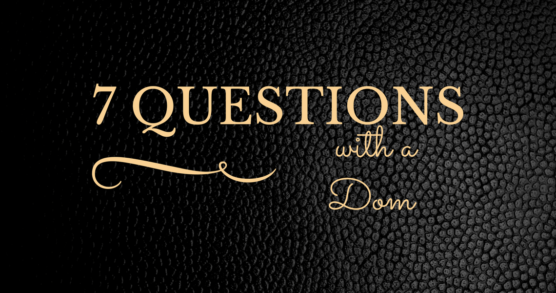 7 Questions with a Dom