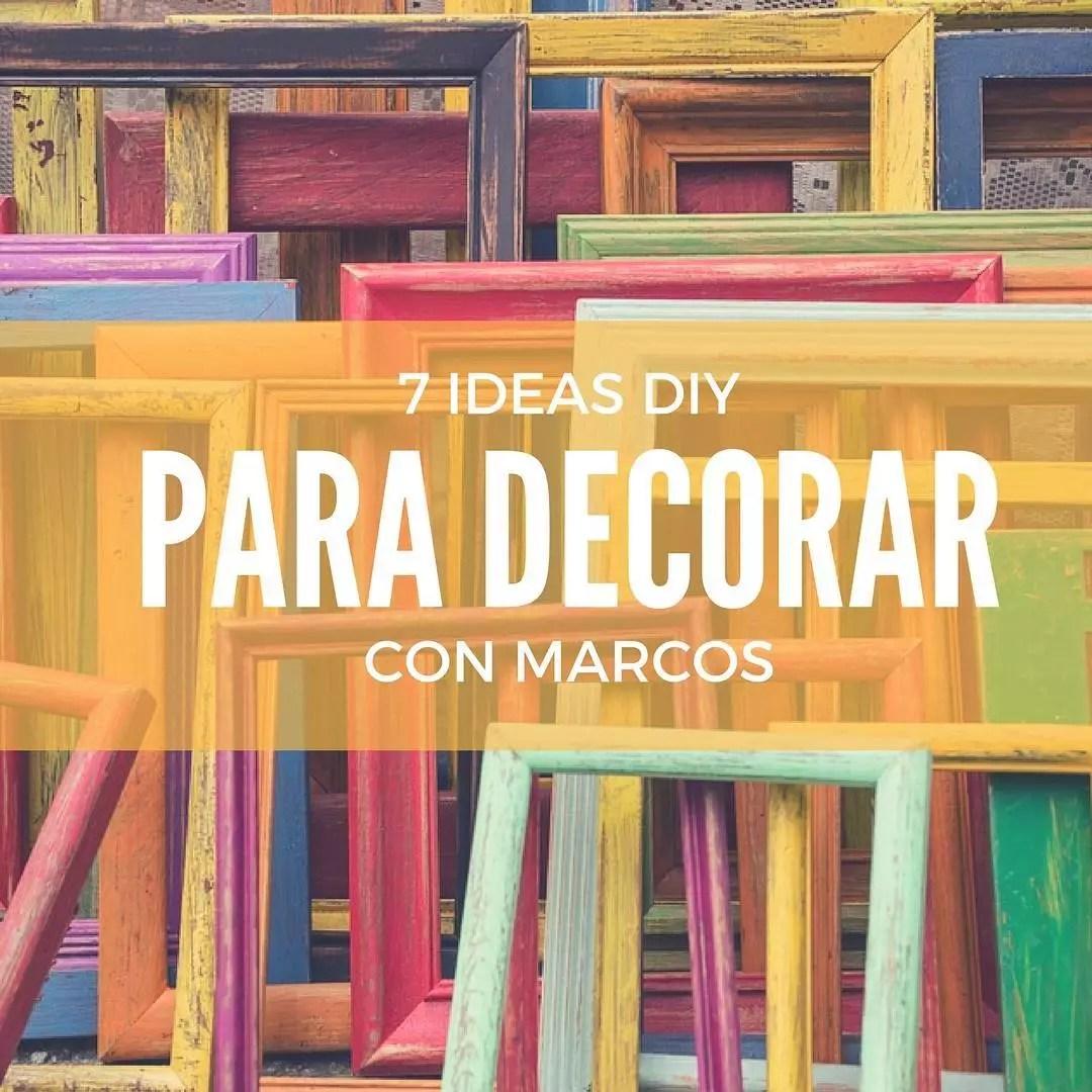 7 ideas geniales para decorar con marcos  Handfie