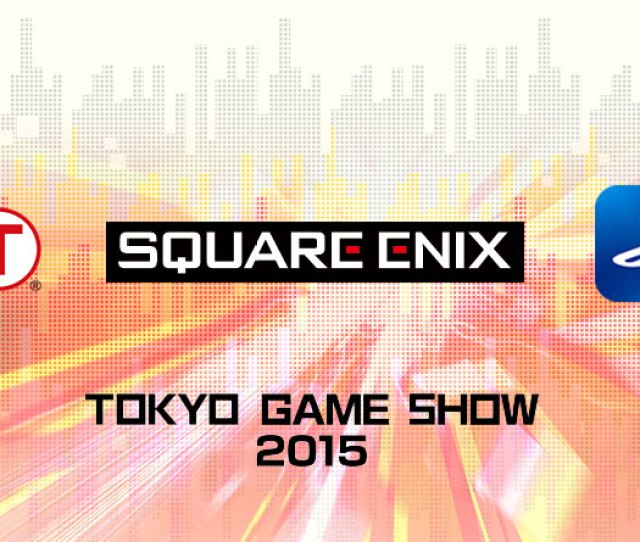 Koei Tecmo Square Enix And Sony Announce Tokyo Game Show 2015 Lineup