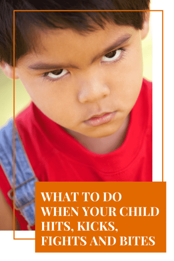 What To Do When Your Child Hits, Kicks, Bites and Fights