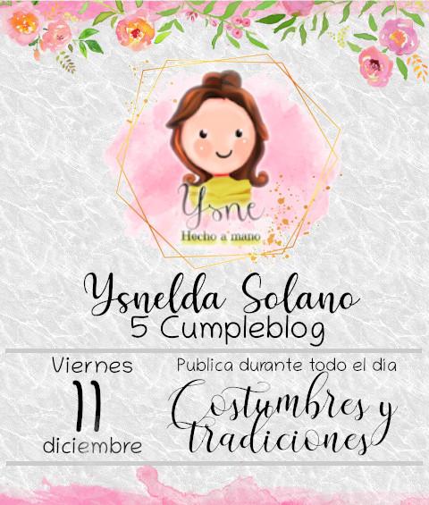 Post de celebración para el 5to cumpleblog de Ysnelda Solano Hecho a Mano, con el tema Costumbres y Tradiciones.