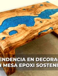 La tendencia en decoración con mesa epoxi sostenible