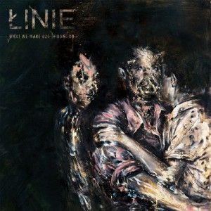 Linie - What we make our demons do