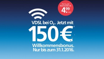 O2 V-DSL mit 150 Euro Willkommensbonus bis zum 31.01.2016