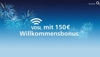 O2 DSL und VDSL mit bis zu 150 Euro Willkommensbonus zum Jahreswechsel