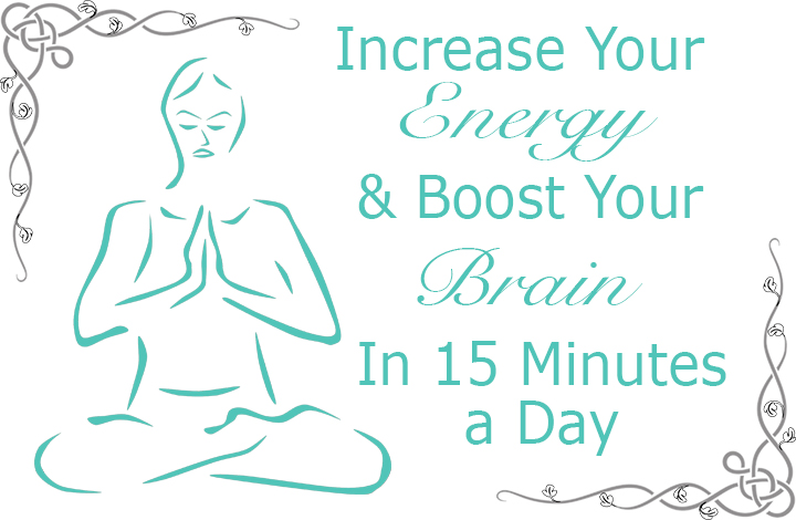 Increase your energy and boost your brain in 15 minutes a day