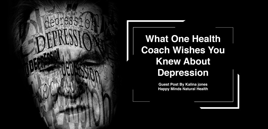 What one health coach wishes you knew about depression.