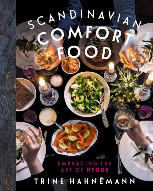 Scandinavian Comfort Food, Embracing the art of hygge by Trine Hahnemann