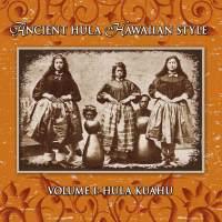 Ancient Hula Hawaiian Style: Vol. 1 Hula Kuahu