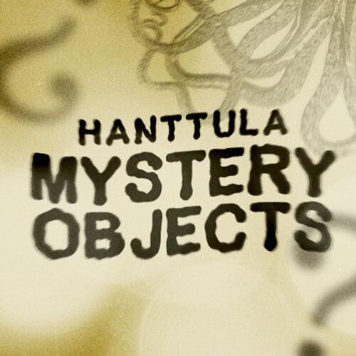 Hanttula Mystery Objects