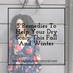 3 Remedies To Help Your Dry Scalp This Fall And Winter