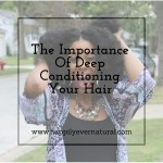 The Importance Of Deep Conditioning Your Hair