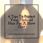 4 Tips To Protect Your Natural Hair For A Blow Out