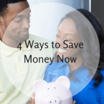 4 Ways To Save Money Now