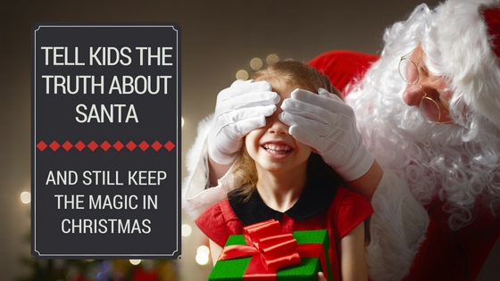 7 Reasons to Tell Your Kids the Truth About Santa And