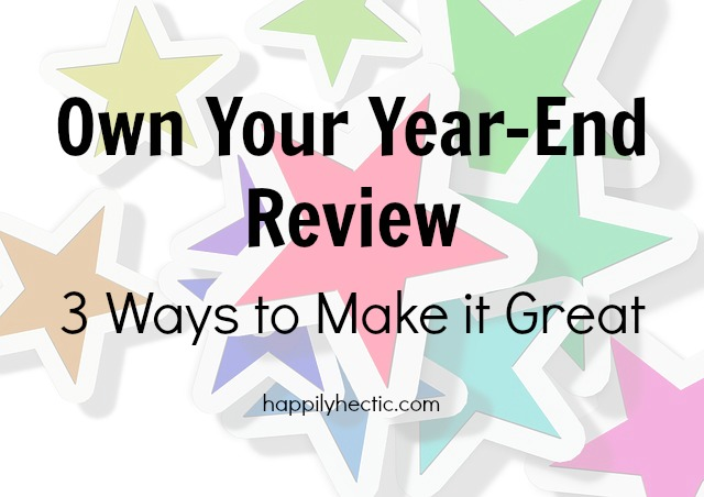 Own Your Year-End Review: 3 Ways to Make it Great