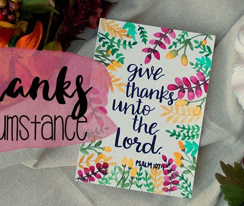 Give Thanks in Every Circumstance | read more at happilythehicks.com