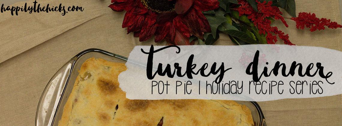 Turkey Dinner Pot Pie   Holiday Recipe