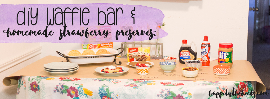 DIY Waffle Bar & Homemade Strawberry Preserves