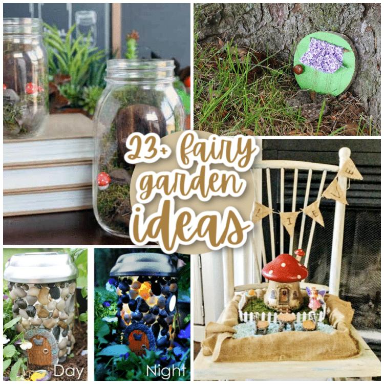 Collage of 23+ Fairy Garden Ideas