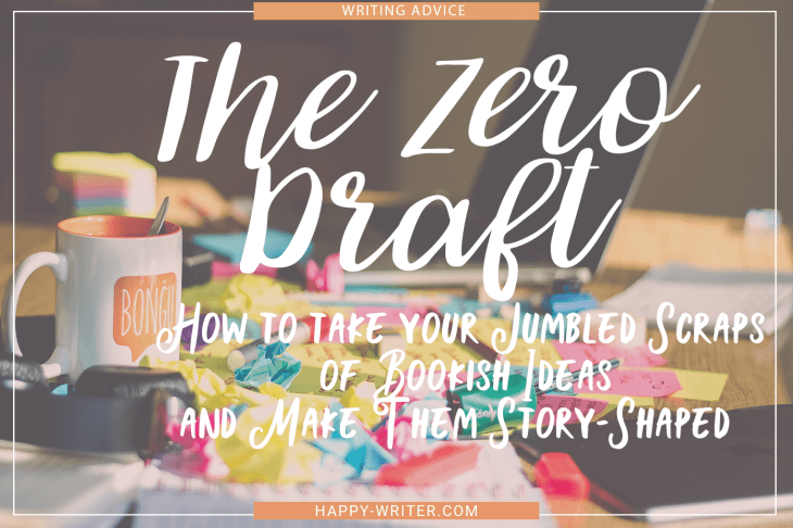 Messy desk cluttered with crumpled notes, with text: The Zero Draft: How to Take Your Jumbled Scraps Of Bookish Ideas and Make Them Story Shaped