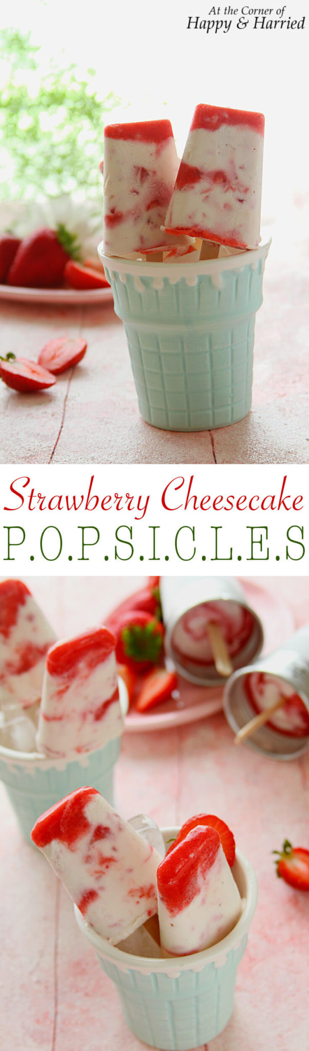 STRAWBERRY CHEESECAKE POPSICLES - HAPPY&HARRIED