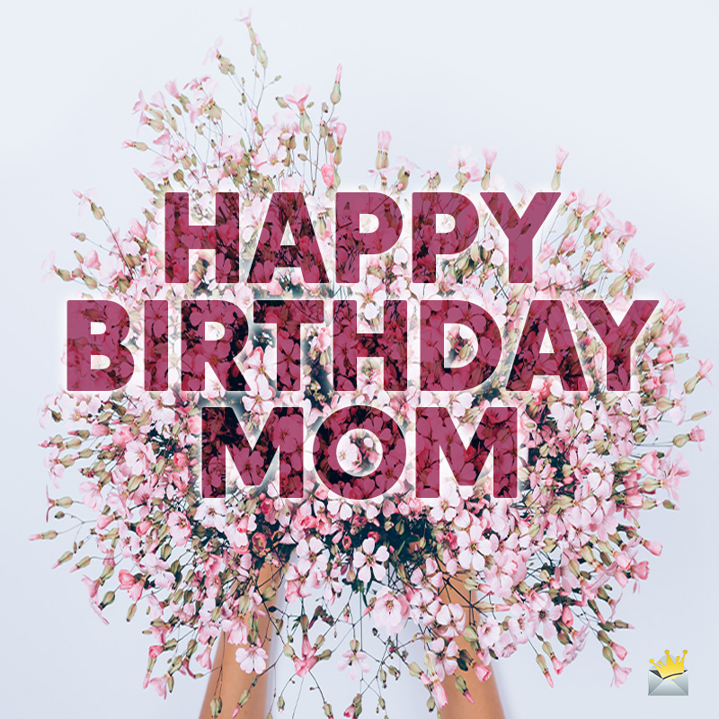 Happy Birthday Mom All Kinds Of Wishes For Your Mom