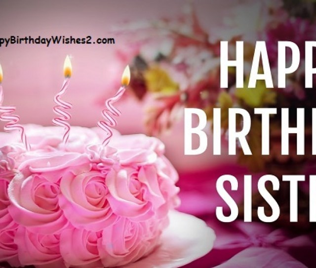 Best Happy Birthday Wishes Messages And Quotes For Sister