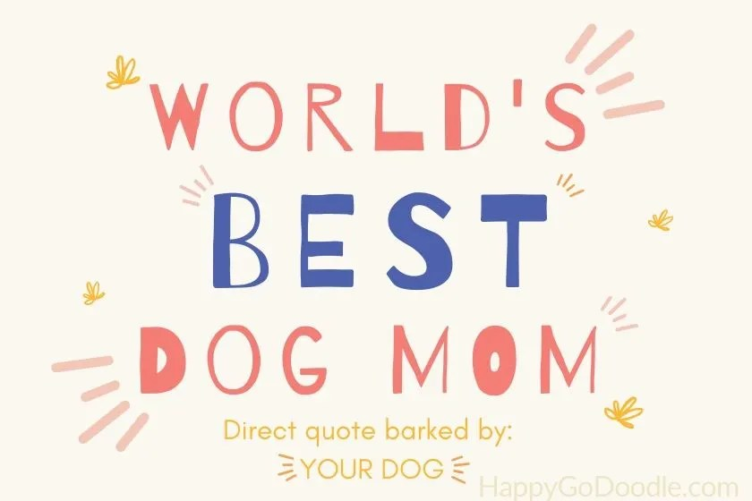hand-done lettering that says: Worl'd Best Dog Mom and direct quote barked by your dog. graphic.