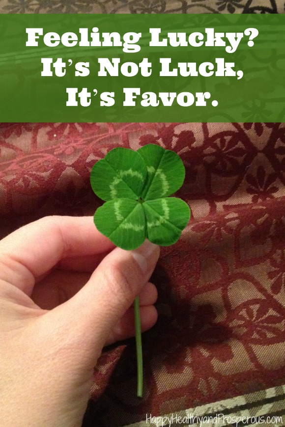Feeling Lucky It's not luck it's favor ...Learn how to be more lucky or have favor