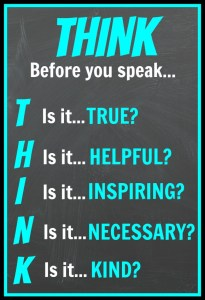 Avoid making negative comments: THINK before you speak