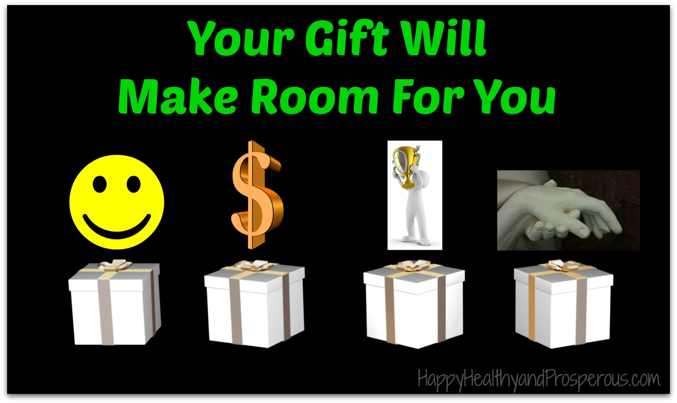 Your Gift Will Make Room For You  Happy Healthy  Prosperous