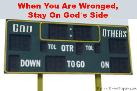 When You Are Wronged, Stay On God's Side.  Here are a few steps to do so...