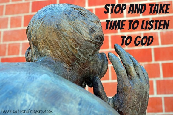 Learn how to Stop and Take Time to Listen to God...