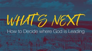 What's Next?  How to Decide where God is Leading