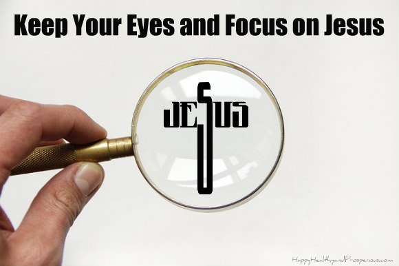 Keep Your Eyes and Focus on Jesus