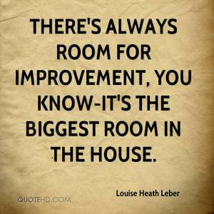 louise-heath-leber-quote-theres-always-room-for-improvement-you-know