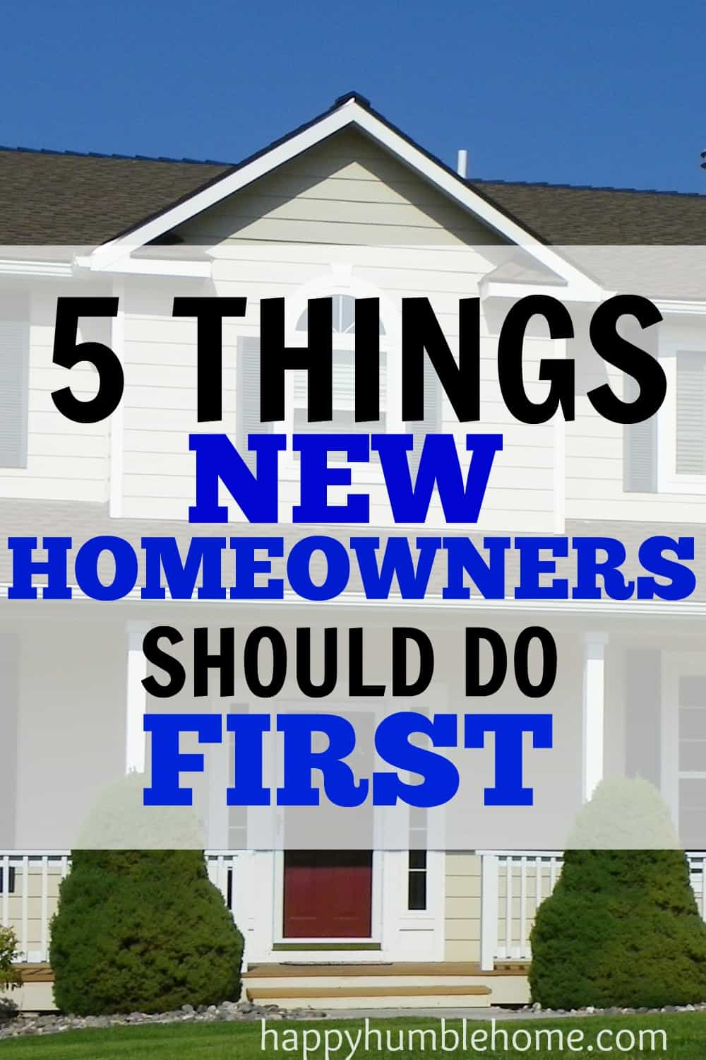 5 things new homeowners should do first | happy humble home