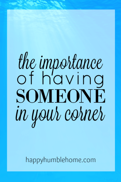The Importance of Having Someone in your Corner--Love this post! A helpful and inspiring post that made me think about a better way to solve my problems.