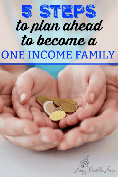 5 Steps to Plan Ahead to become a One Income Family - This makes it seem so possible!! #2 is my favorite! I love the step by step advice!!