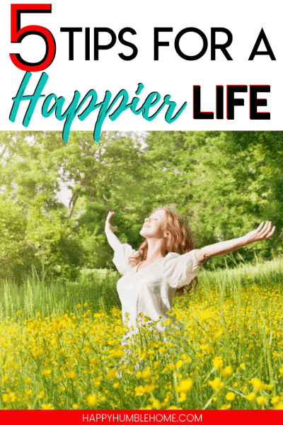 5 Tips for a Happier Life - These 5 simple ways to be happier and more joyful in every day life will change everything!
