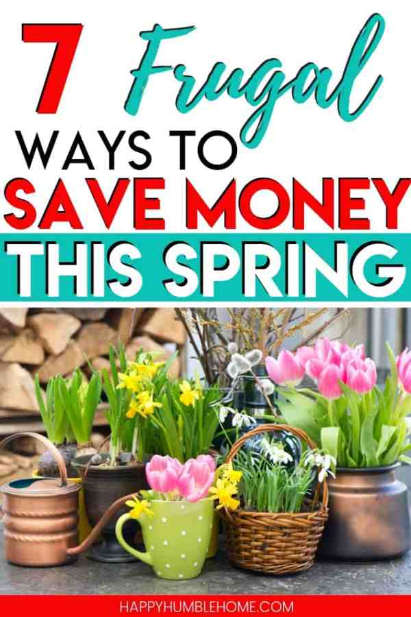 7 Frugal ways to Save Money this Spring - These frugal living tips for saving money in the Springtime will help you cut your household costs, save for your financial goals, lower your monthly budget, and help you pay off debt. Anyone can do these simple hacks!