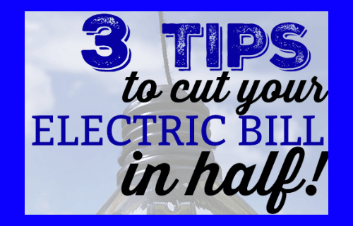 3 Tips to cut your Electric Bill in Half