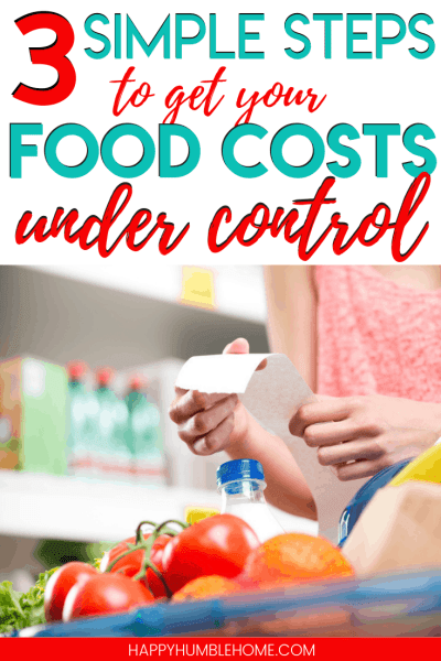 3 Simple Steps to get your Food Costs under control - Are you paying too much for food? These easy tips will help you save money on groceries, feed your family for less, and stick to your budget!