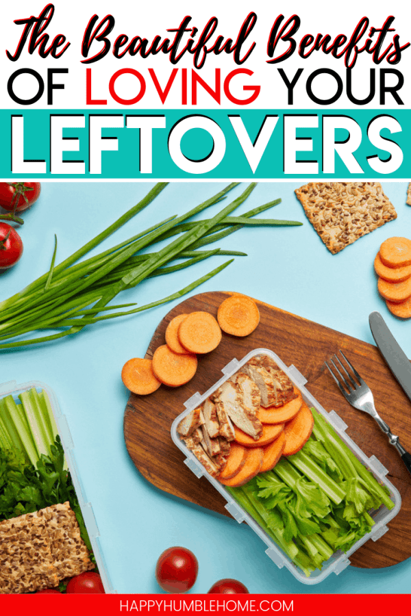 Love your Leftovers - This is a budget friendly way to save time! There are so many ways that leftovers can benefit you!