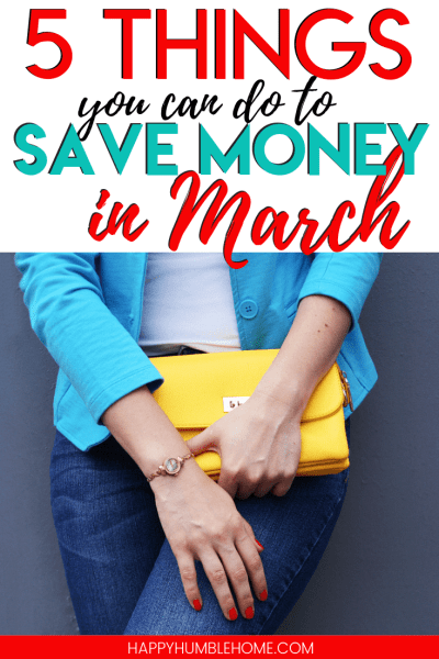 5 Things you can do to Save Money in March - These frugal living tips for saving money during the month of March are sure to help you stick to your budget and get ahead this month!