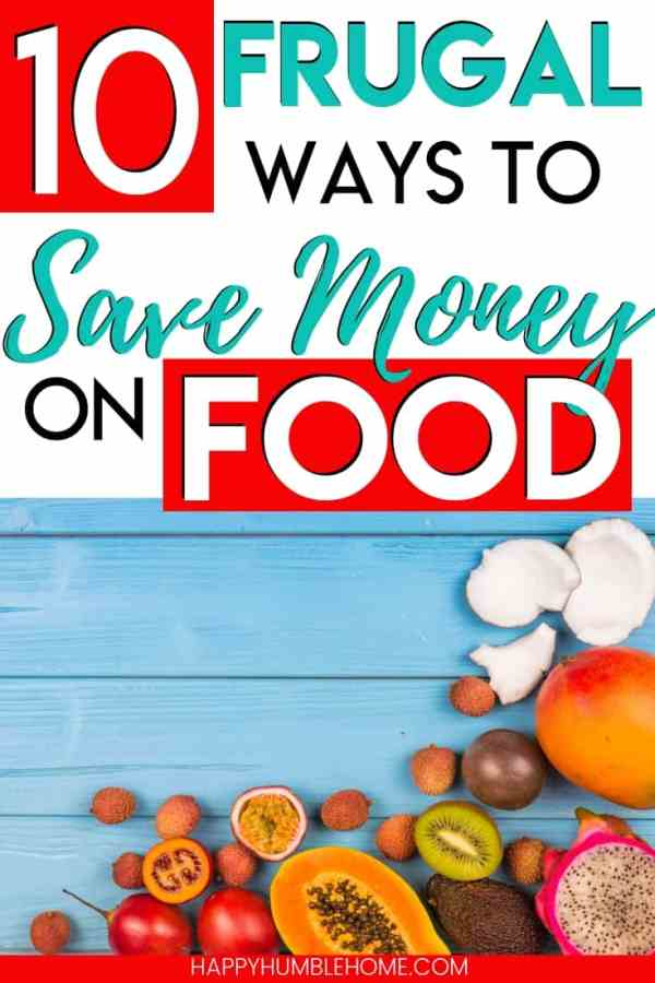 10 Frugal Ways to Save Money on Food - These ideas for saving money on food will help you serve budget meals to your family, large or small and teach you grocery store shopping hacks that will save you big!